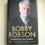 Bobby Robson. Farewell But Not Goodbye. My Autobiography