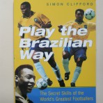 Play the Brazilian Way. The Secret Skills of the World´s Greatest Footballers