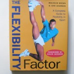 The Flexibility Factor. A Complete Guide to Flexibility in Sport