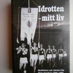 Idrotten – mitt liv. Berättelser och minnen från närkedistriktet 1900-1980