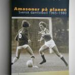 Amasoner på planen – Svensk damfotboll 1965-1980