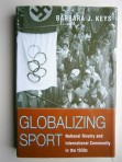 Globalizing Sport: National Rivaltry and International Community in the 1930s