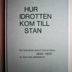 Hur idrotten kom till stan. Göteborgs idrottshistoria 1800-1950